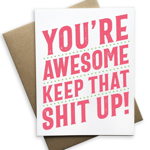 You're Awesome Keep That Shit Up Card