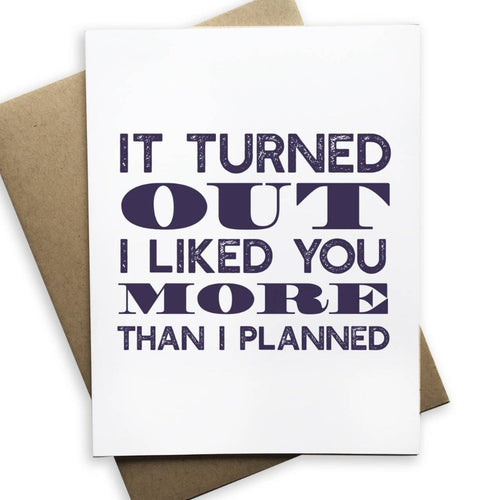 It Turned Out I Liked You More Than I Planned Card