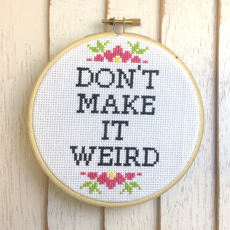 Don't Make it Weird Cross Stitch Kit