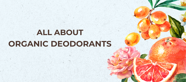 Everything You Should Know About Organic Deodorants