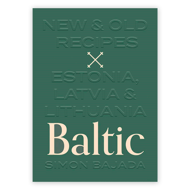 Baltic: New and Old Recipes from Estonia, Latvia and Lithuania