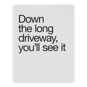 Down the Long Driveway, You'll See It. By Mary Gaudin and Matthew Arnold