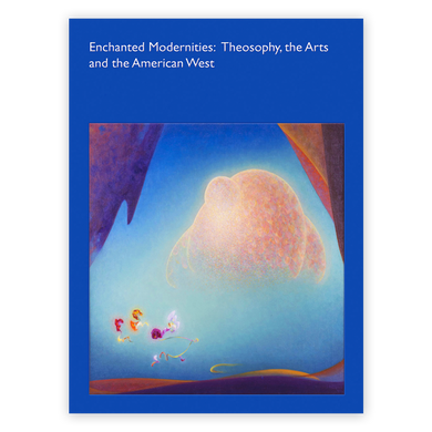 Enchanted Modernities: Theosophy, the Arts and the American West