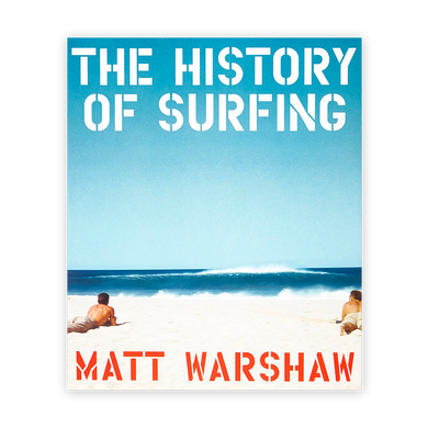 Matt Warshaw: The History of Surfing