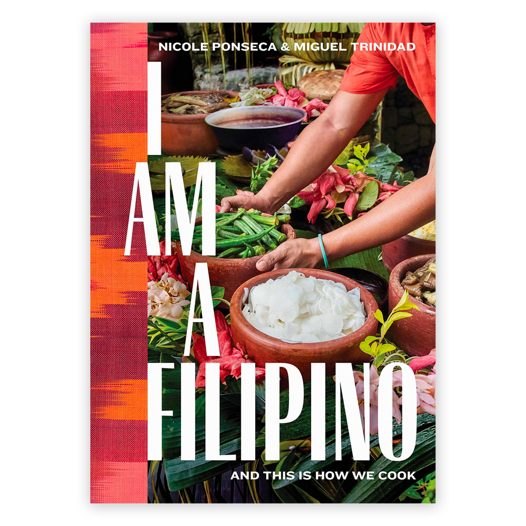 I Am a Filipino: And This Is How We Cook By Nicole Ponseca and Miguel Trinidad