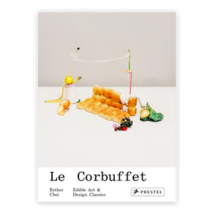 Le Corbuffet: Edible Art and Design Classics By Esther Choi