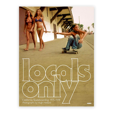 Hugh Holland: Locals Only...California Skateboarding 1975-1978