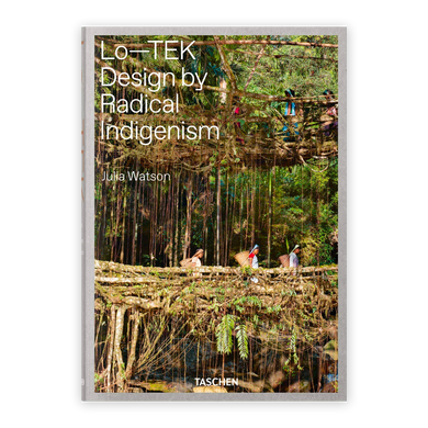 Lo-Tek: Design by Radical Indigenism By Julia Watson