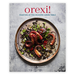 Orexi!: Feasting at the Modern Greek Table BY Theo Michaels
