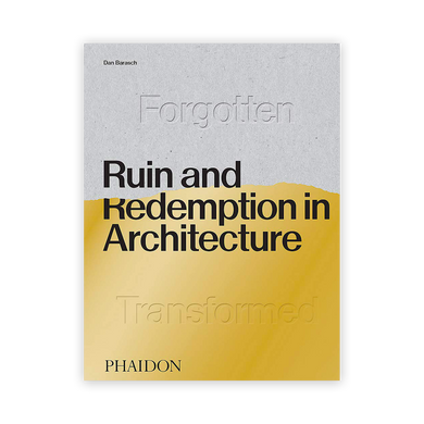 Forgotten: Ruin and Redemption in Architecture