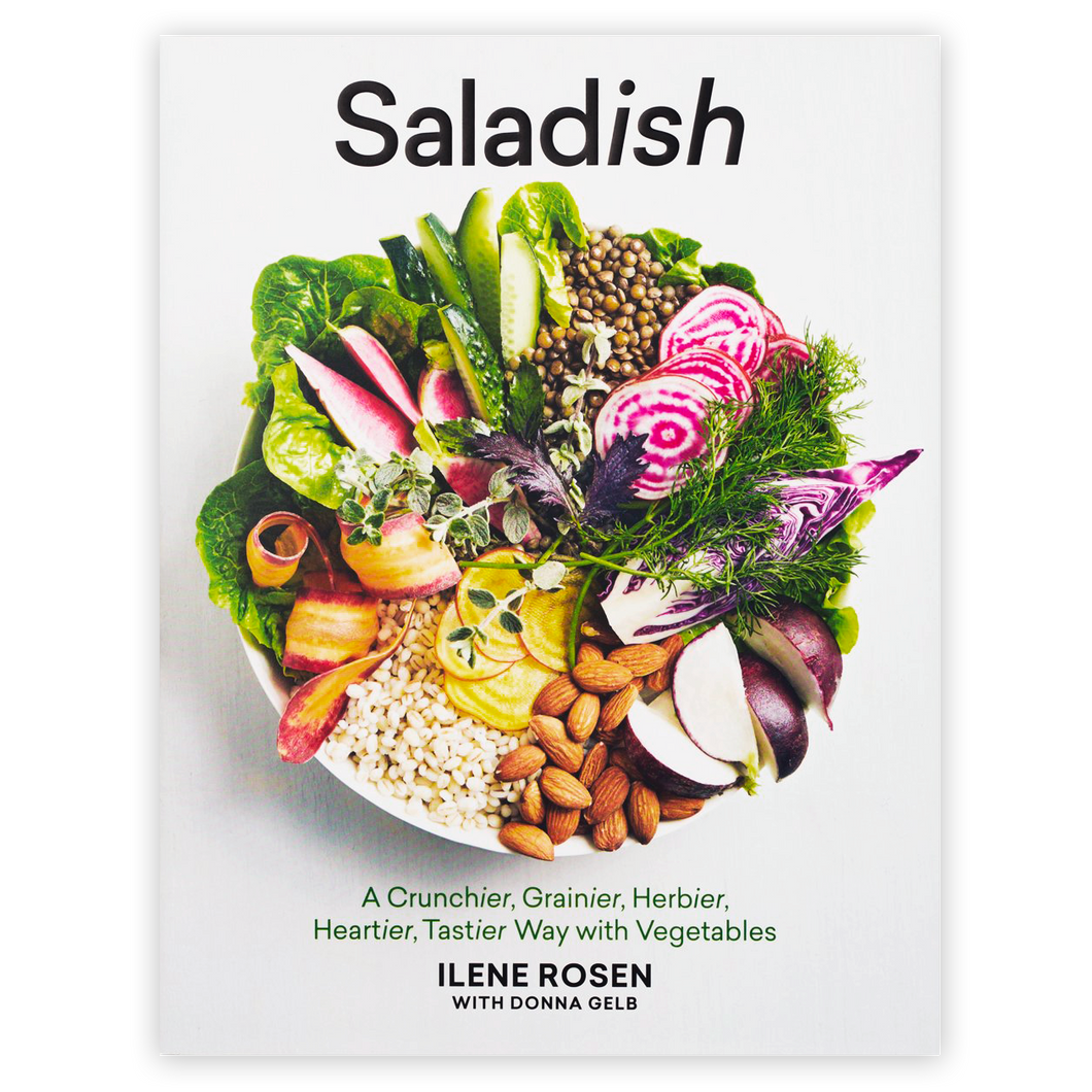 Saladish: A Crunchier, Grainier, Herbier, Heartier, Tastier Way with Vegetables By Ilene Rosen