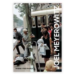 Joel Meyerowitz: Where I Find Myself: A Lifetime Retrospective