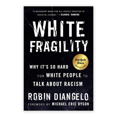 White Fragility: Why It's So Hard for White People to Talk about Racism