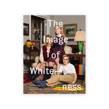Load image into Gallery viewer, The Image of Whiteness: Contemporary Photography and Racialization