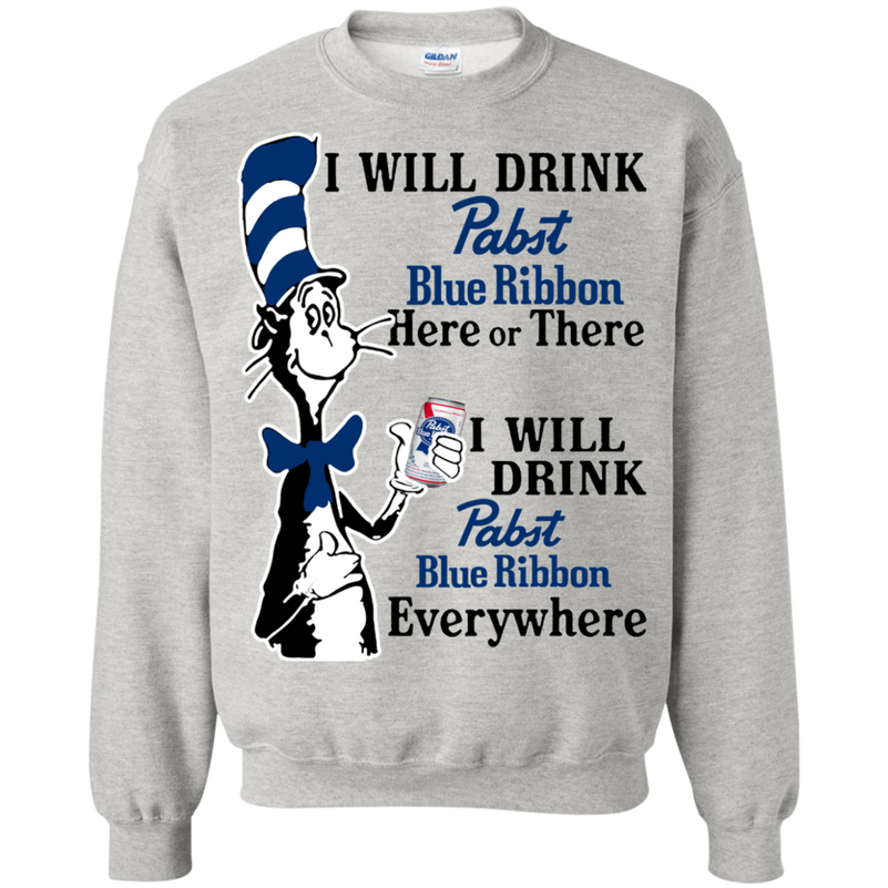 Dr Seuss I Will Drink Pabst Blue Ribbon Here Or There Shirt G180