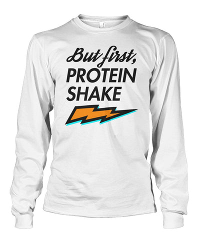 But First Protein Shake Long Sleeve
