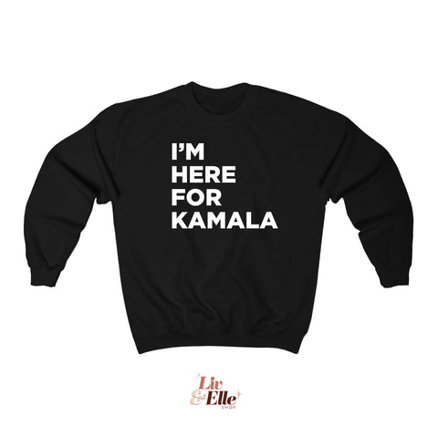 I'm Here for Kamala Sweatshirt