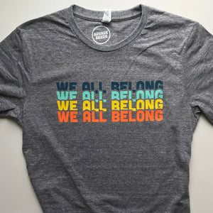 We all belong unisex adult tee - grey