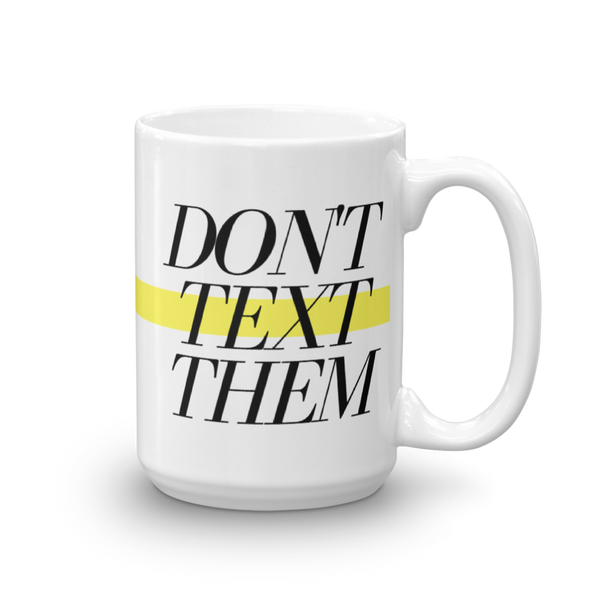 DON'T TEXT THEM Mug