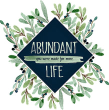 Load image into Gallery viewer, Abundant Life
