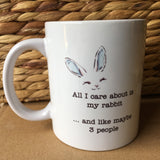 Mug - All I Care About is My Rabbit