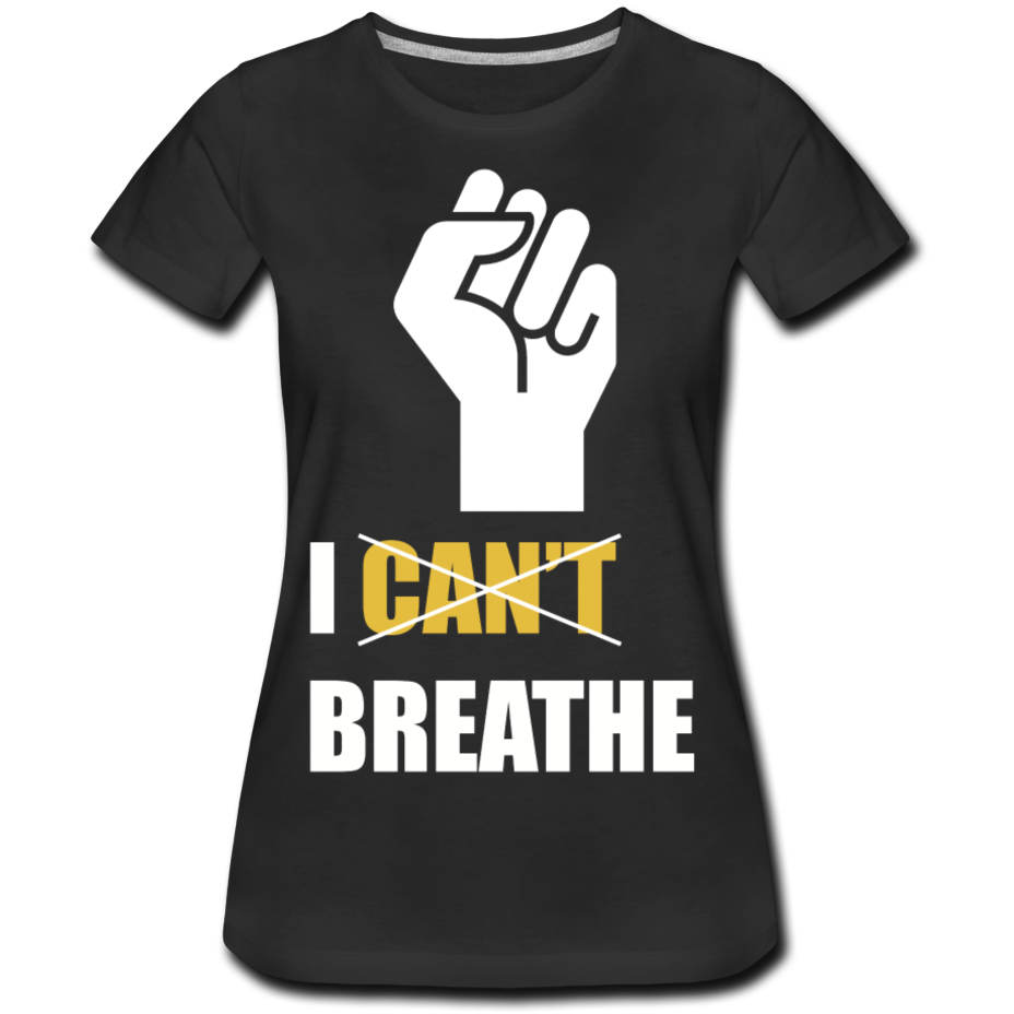 I Can't Breathe Women's Premium T-Shirt - black