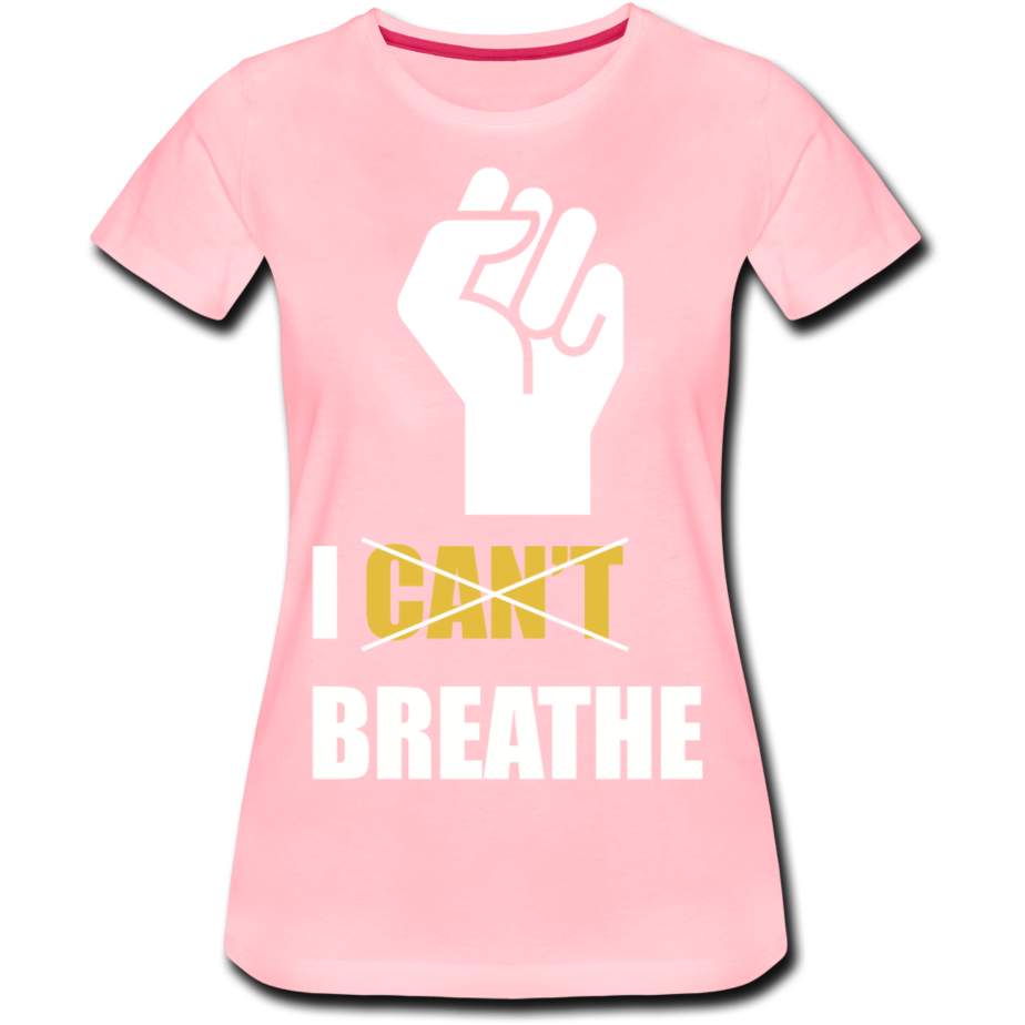 I Can't Breathe Women's Premium T-Shirt - pink