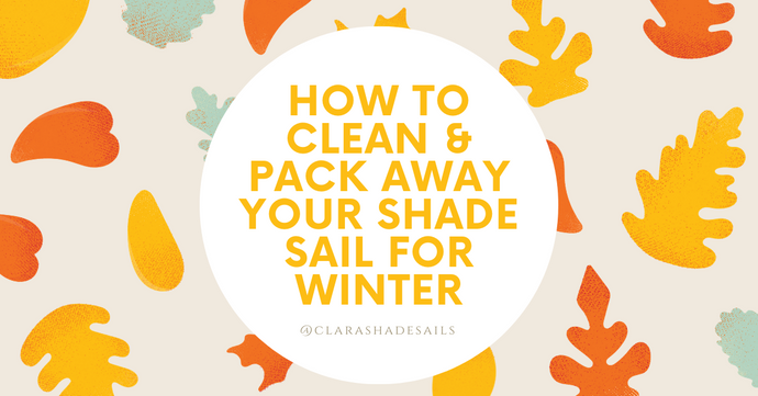 How to clean your shade sail and fold/ pack away for winter