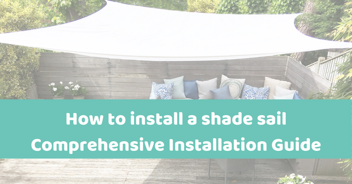 Shade Sail Installation Guide - Top Tips on How to Install a Garden Sail Shade
