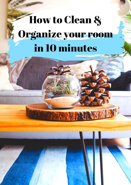 How to clean & organize your room in 10 minutes