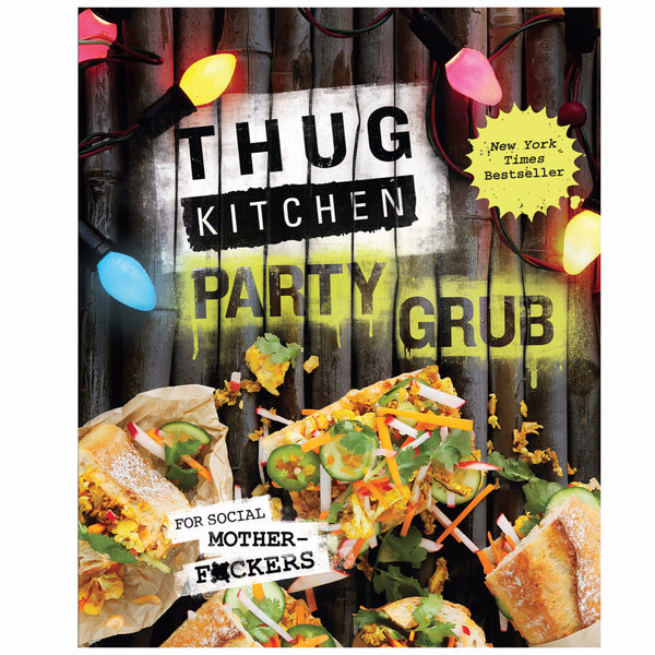 Thug Kitchen The Party Grub Guide for Social Motherfuckers