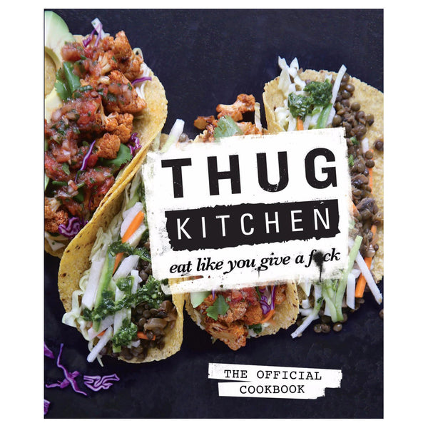 Thug Kitchen Eat Like You Give a Fuck
