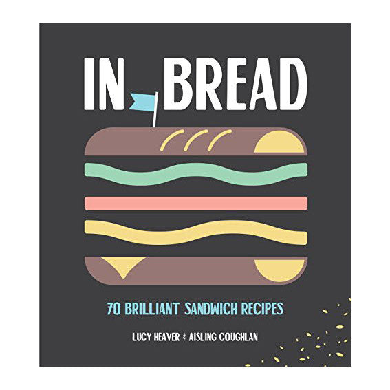 In Bread 70 Delicious Sandwich Recipes from Around the World
