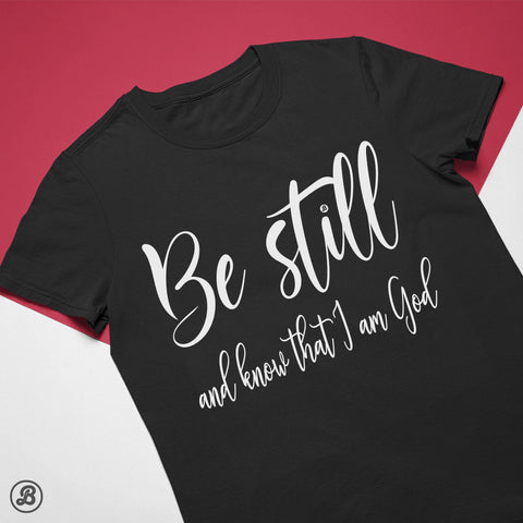 Be Still and Know That I Am God - Womens Cotton T-Shirt