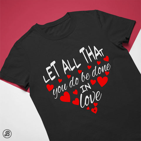 Let All That You Do Be Done In Love - Womens Cotton T-Shirt