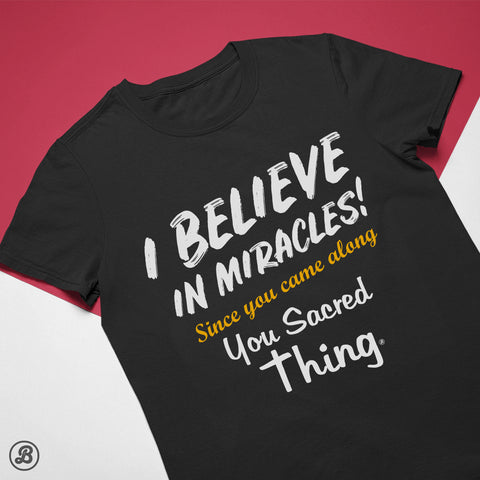 'I Believe in Miracles - You Sacred Thing' - Ladies Cotton T-Shirt