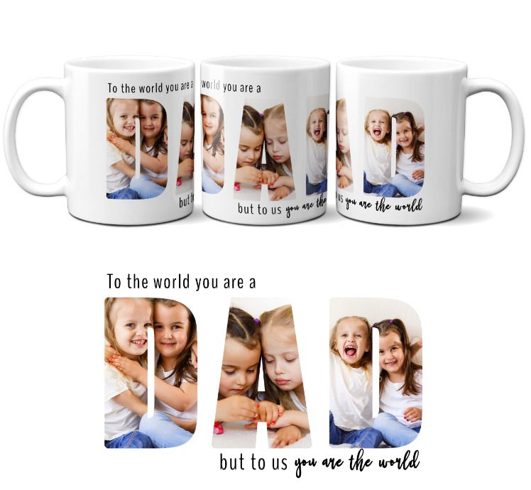 Personalised Father's Day photo mug To the world you are a Dad, to us you are the world