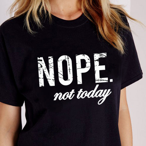 Nope Not Today T Shirts
