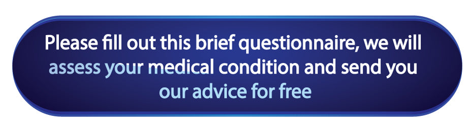 Please fill out this brief questionnaire we will asess your medical condition and send you our advice for free