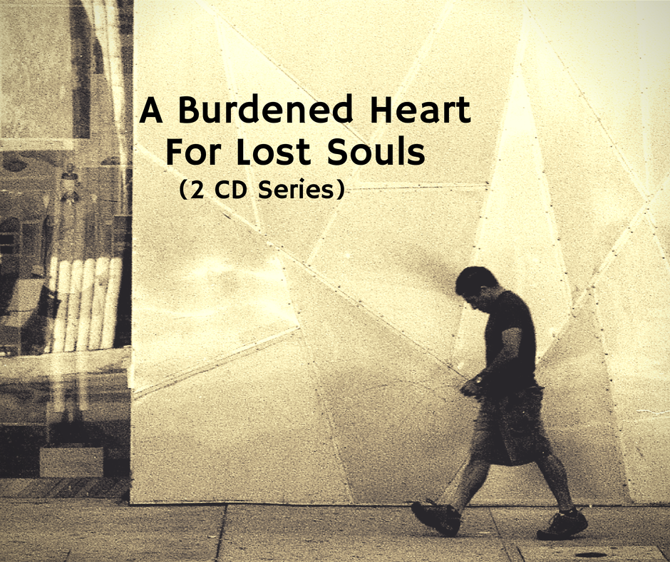 A Burdened Heart For Lost Souls (2 CD Series)