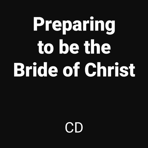 Preparing To Be The Bride Of Christ (CD)