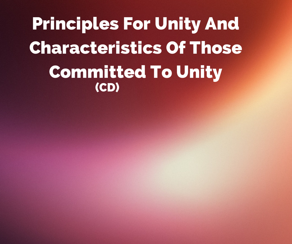 Principles For Unity And Characteristics Of Those Committed To Unity (CD)