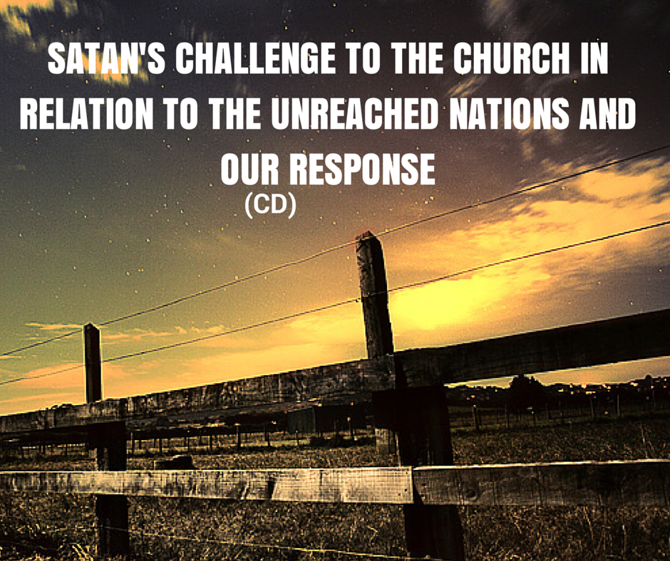 Satan's Challenge To The Church In Relation To The Unreached Nations And Our Response (CD)