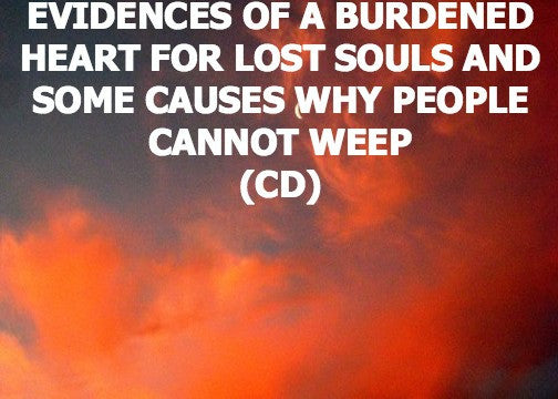 Evidences Of A Burdened Heart For Lost Souls And Some Causes Why People Cannot Weep (CD)