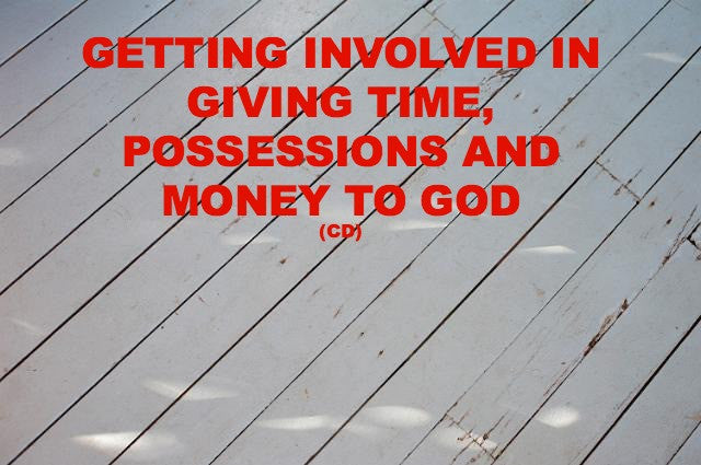 Getting Involved In Giving Time, Possessions And Money To God (CD)