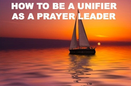 How To Be A Unifier As A Prayer Leader
