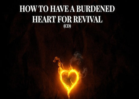 How To Have A Burdened Heart For Revival (CD)