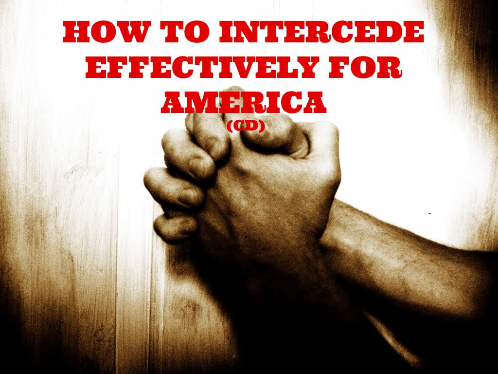 How To Intercede Effectively For America (CD)