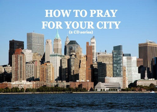 How To Pray For Your City (2 CD Series)