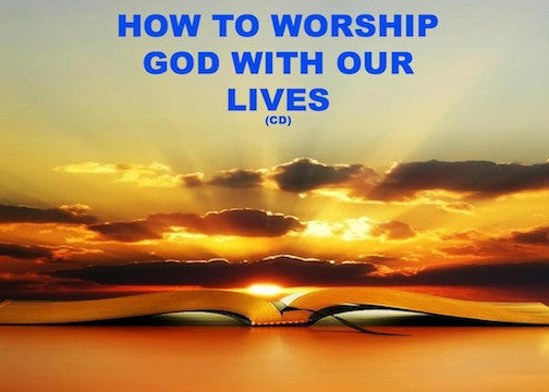 How To Worship God With Our Lives (CD)